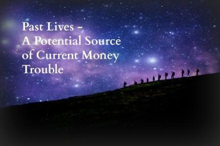 Past-lives & money trouble