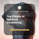The Pitfalls of Spiritual Awakening