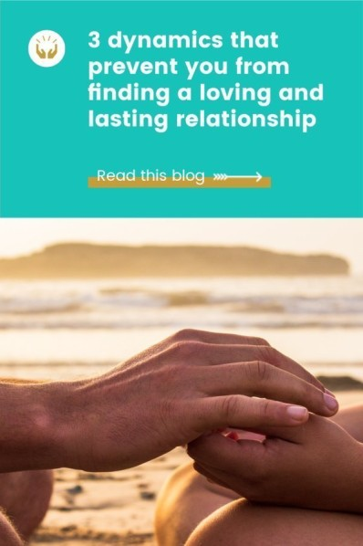 3 dynamics that prevent you from finding a loving and lasting relationship